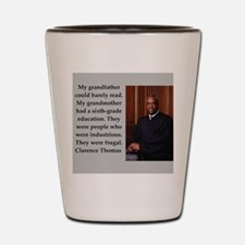 Clarence Thomas quote Shot Glass