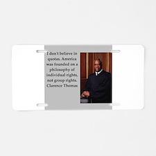 Clarence Thomas quote Aluminum License Plate