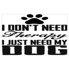 Don't need therapy/DOG Poster