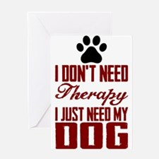 Don't need therapy/DOG Greeting Card