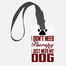 Don't need therapy/DOG Luggage Tag