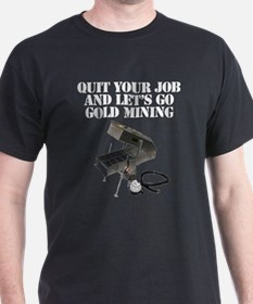 Quit Your Job And Let's Go Gold Mining T T-Shi
