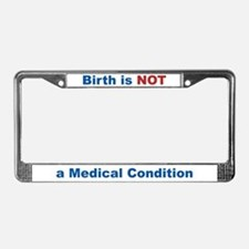 Birth not Medical Condition License Plate Frame