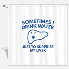 Sometimes I Drink Water Shower Curtain