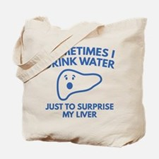 Sometimes I Drink Water Tote Bag