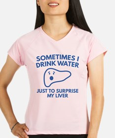 Sometimes I Drink Water Performance Dry T-Shirt