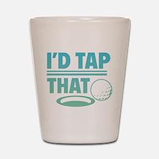 I'd Tap That Shot Glass