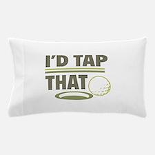 I'd Tap That Pillow Case