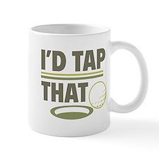 I'd Tap That Small Mug