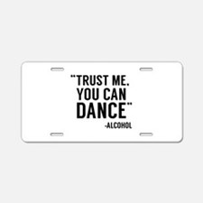 Trust Me, You Can Dance Aluminum License Plate
