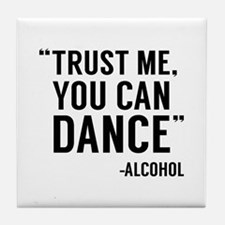 Trust Me, You Can Dance Tile Coaster