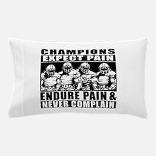 Football Champions Never Complain Pillow Case