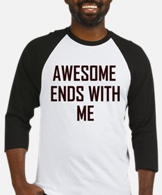 Cute Awesome ends with me Baseball Jersey