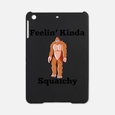 Feelin Kinda Squatchy iPad Mini Case