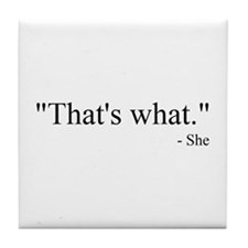 That's what she said Tile Coaster