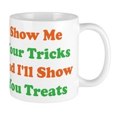 Show Me Your Tricks and Ill Show You Treats Mugs