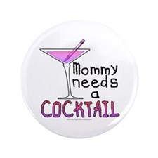 Mommy needs a COCKTAIL Button