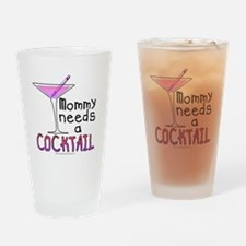 Mommy needs a COCKTAIL Drinking Glass