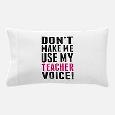 Don't Make Me Use My Teacher Voice Pillow Case