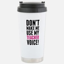Don't Make Me Use My Teacher Voice Travel Mug