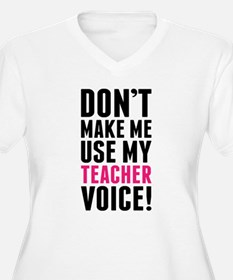 Don't Make Me Use My Teacher Voice Plus Size T-Shi