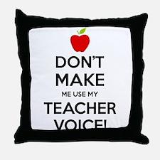Don't Make Me Use My Teacher Voice Throw Pillow