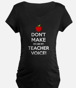 Don't Make Me Use My Teacher Voice Maternity T-Shi