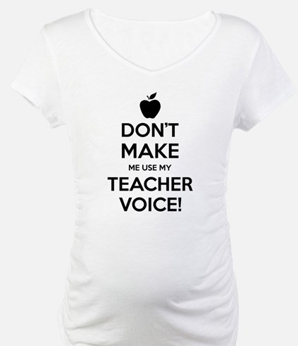 Don't Make Me Use My Teacher Voice Shirt