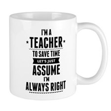 I Am A Teacher To Save Time Let's Just Assume I'm