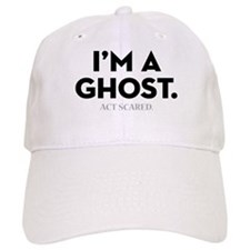 I'm A Ghost. Act Afraid Baseball Cap