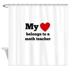 My Heart Belongs To A Math Teacher Shower Curtain