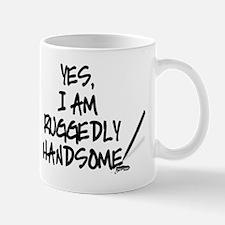 YES, I AM RUGGEDLY HANDSOME Mug
