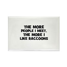 the more people I meet, the m Rectangle Magnet (10