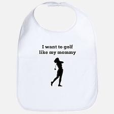 I Want To Golf Like My Mommy Bib