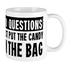 No Questions Just Put The Candy In The Bag Mugs