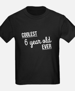 Coolest 6 Year Old Ever T-Shirt