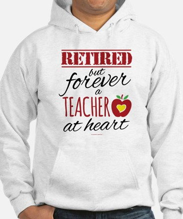 Retired But Forever a Teacher Hoodie Sweatshirt