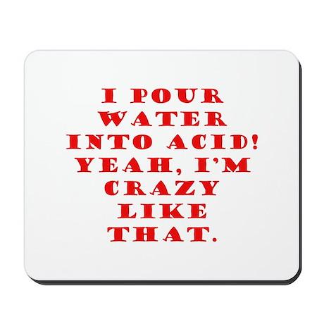 Pour Water Into Acid Mousepad