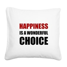 Happiness Wonderful Choice Square Canvas Pillow