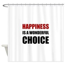Happiness Wonderful Choice Shower Curtain