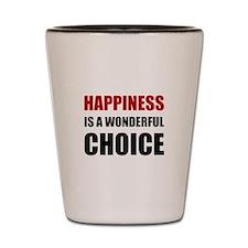Happiness Wonderful Choice Shot Glass