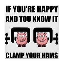 Happy Clamp Your Hams Tile Coaster