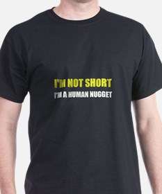 Not Short Human Nugget T-Shirt
