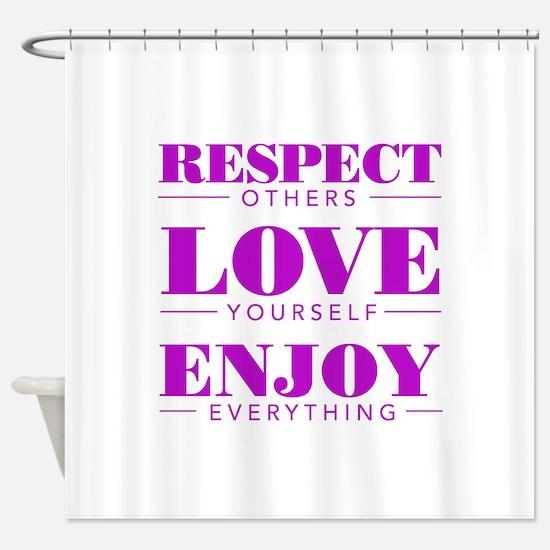Respect Love Enjoy Shower Curtain