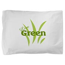 Live Green Pillow Sham