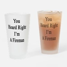 You Heard Right I'm A Fireman  Drinking Glass