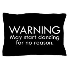 Warning: May start dancing for no reas Pillow Case