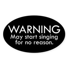 Warning: May start singing for no reason. Decal