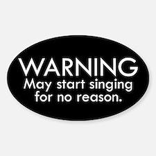 Warning: May start singing for no reason. Stickers