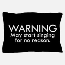 Warning: May start singing for no reas Pillow Case